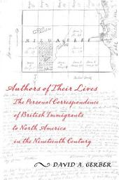Authors of Their Lives: The Personal Correspondence of British Immigrants to North America in the Nineteenth Century