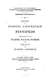 History of North American pinnipeds, a monograph of the walruses, sea-lions, sea-bears and seals of North America, by J.A. Allen. 1880