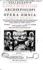 Divi Joannis Chrysostomi archioepiscopi Constantinopolitani Opera omnia: Volume 1