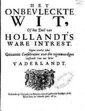 Het onbevleckte wit, of het doel van Hollandts ware intrest. Tegens zeecker libel genaemt Consideratien over den tegenwoordigen toestandt van ons lieve vaderlandt: Volume 1