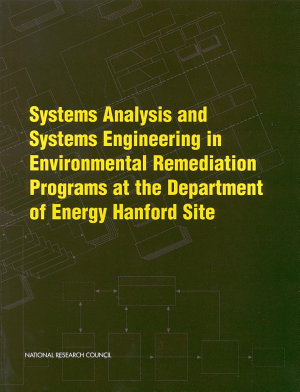 Systems Analysis and Systems Engineering in Environmental Remediation Programs at the Department of Energy Hanford Site PDF