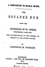 A companion to Maria Monk. The escaped nun from the sisterhood of st. Joseph