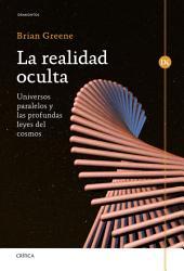 La realidad oculta: Universos paralelos y las profundas leyes del cosmos