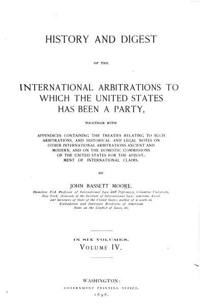 Download History and Digest of the International Arbitrations to which the United States Has Been a Party Book