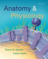 Anatomy & Physiology: Edition 6