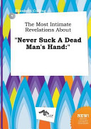 The Most Intimate Revelations about Never Suck a Dead Man's Hand