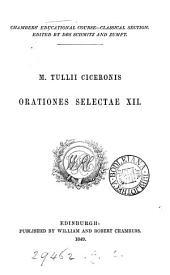 M. Tullii Ciceronis orationes selectæ xii. [ed. by J.H. Richter].