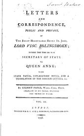 Letters and Correspondence, Public and Private, During the Time He was Secretary of State to Queen Anne: With State Papers, Explanatory Notes, and a Translation of the Foreign Letters, &c, Volume 3