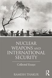 Nuclear Weapons and International Security: Collected Essays