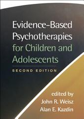 Evidence-Based Psychotherapies for Children and Adolescents, Second Edition: Edition 2