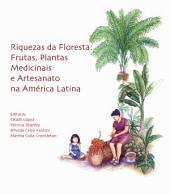Riquezas da floresta: frutas, plantas medicinais e artesanato na América Latina