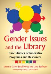 Gender Issues and the Library: Case Studies of Innovative Programs and Resources