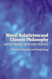 Moral Relativism and Chinese Philosophy: David Wong and His Critics