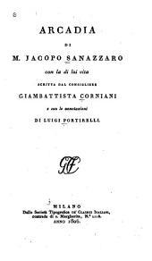 Arcadia: con la di lui vita Scritta Dal Consigliere Giambattista Corniani e con le annotazioni Di Luigi Portirelli
