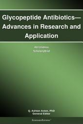 Glycopeptide Antibiotics—Advances in Research and Application: 2013 Edition: ScholarlyBrief