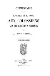 Commentaire sur les épîtres de S. Paul aux Colossiens: aux Éphésiens et à Philémon