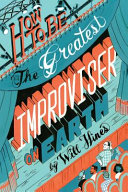 How to be the Greatest Improviser on Earth PDF