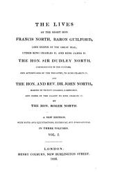 The Lives of the Right Hon. Francis North, Baron Guilford, ..., the Hon. Sir Dudley North, Commissioner of the Customs, ... and the Hon. and Rev. Dr. John North, Master of Trinity College, Cambridge, ...: In 3 Vol, Volume 1
