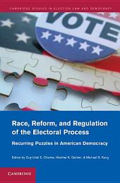 Race, Reform, and Regulation of the Electoral Process: Recurring Puzzles in American Democracy