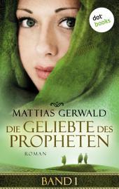 Die Geliebte des Propheten - Band 1: Roman