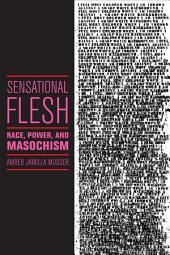Sensational Flesh: Race, Power, and Masochism
