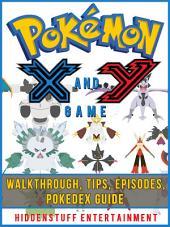 Pokemon X and Y Game Walkthrough, Tips, Episodes, Pokedex Guide