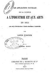 Les applications nouvelles de la science à l'Industrie et aux Arts en 1855: pour servir d'introduction à l'Année Scientifique et Industrielle