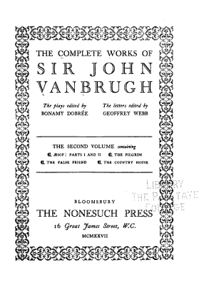 The Complete Works of Sir John Vanbrugh: Æsop, pt.I-II. The pilgrim. The false friend. The country house