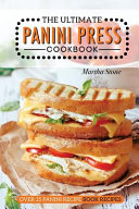 The Ultimate Panini Press Cookbook   Over 25 Panini Recipe Book Recipes Book