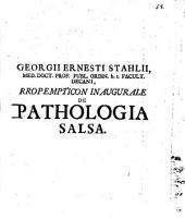 Georgii Ernesti Stahl ... ¬Propempt. ¬inaug. de pathologia salsa