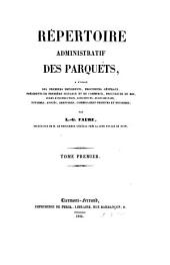 Répertoire administratif des parquets à l'usage des premiers présidents, procureurs généraux, etc. etc: Volume1