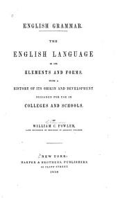 The English Language in Its Elements and Forms: With a History of Its Origin and Development : Designed for Use in Colleges and Schools