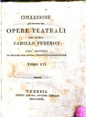 Collezione di tutte le opere teatrali del signor Camillo Federici coll'aggiunta di alcune non ancora pubblicate colle stampe: Tomo 16, Volume 16