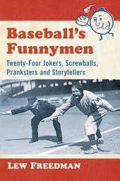 Baseball's Funnymen: Twenty-Four Jokers, Screwballs, Pranksters and Storytellers