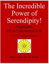 The Incredible Power of Serendipity!: Highlights of an Uncommon Life!