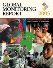 Global Monitoring Report 2005: Millennium Development Goals - From Consensus to Momentum