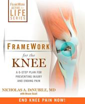 FrameWork for the Knee: A 6-Step Plan for Preventing Injury and Ending Pain