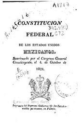 Constitución Federal de los Estados Unidos Mexicanos: sancionada por el Congreso General Constituyente, el 4. de Octubre de 1824