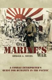 One Marine's War: A Combat Interpreter's Quest for Mercy in the Pacific