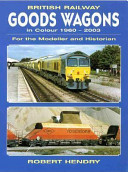 British Railway Goods Wagons in Colour 1960-2003