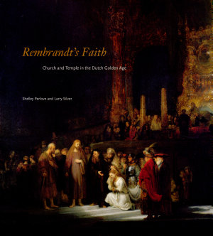 Rembrandt s Faith  Church and Temple in the Dutch Golden Age PDF