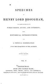 Speeches of Henry Lord Brougham, Upon Questions Relating to Public Rights, Duties, and Interests: With Historical Introductions, and a Critical Dissertation Upon the Eloquence of the Ancients, Volume 4