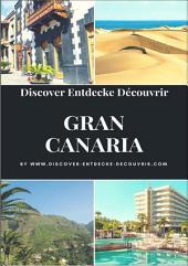 Discover Entdecke Découvrir Gran Canaria: GRAN CANARIA TRAVELOGUE