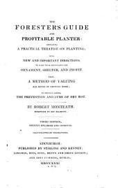 The Forester's Guide and Profitable Planter: Containing a Practical Treatise on Planting: With New and Important Directions to Make Them Serviceable for Ornament, Shelter, and Profit. Also, a Method of Valuing All Kinds of Growing Wood: to which is Added, the Prevention and Cure of Dry Rot