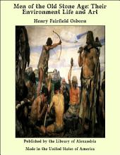 Men of the Old Stone Age: Their Environment Life and Art
