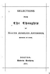 Selections from The Thoughts of Marcus Aurelius Antonius, Emperor of Rome