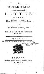 A Proper Reply to a late ... Letter from the Hon. T[homas] H[erve]y Esq. to Sir T. Hanmer. In a letter to the ... author. By a Lady [i.e. C. Douglas, Duchess of Queensberry?].