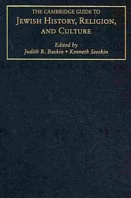 The Cambridge Guide to Jewish History  Religion  and Culture