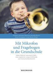 Mit Mikrofon und Fragebogen in die Grundschule: Jedem Kind ein Instrument (JeKi) - eine empirische Längsschnittstudie zum Instrumentalunterricht