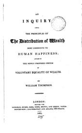An Inquiry Into the Principles of the Distribution of Wealth Most Conducive to Humane Happiness Applied to the Newly Proposed System of Voluntary Equality of Wealth. - London, Longman 1824